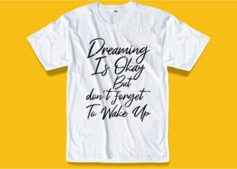 dreaming funny quotes t shirt design graphic, vector, illustration motivational inspiration lettering typography