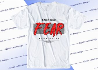 motivational quotes t shirt design graphic, vector, illustration faith over fear never gine up lettering typography