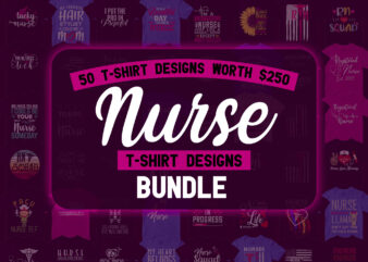 50 Editable Nurse T shirt Designs Bundle in Ai Png Svg Cutting Printable Files, Nursing Svg Bundle, Nurse Svg Bundle, Nurse Svg Files For Cricut