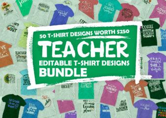 50 Teacher Editable T shirt Designs Bundle in Ai Png Svg Cutting Printable Files, Teaching Teacher Svg Bundle, Teachers Day Svg Files For Cricut, back to school svg, Teach SVg Cut files