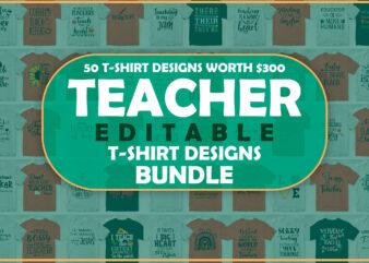 50 Editable Teacher T shirt Designs Bundle In Ai Png Svg Cutting Printable Files, Teacher's Day Svg T-shirt Designs Bundle, Back To School svg, Teachers Lover Designs