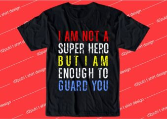 humorous t shirt design graphic, vector, illustration I am not a super hero but I am enough to guard you lettering typography