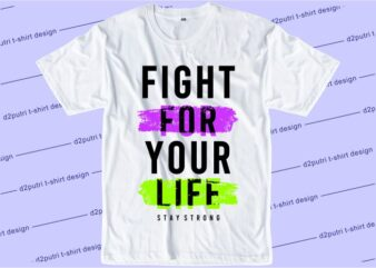 t shirt design graphic, vector, illustration fight for your life stay strong lettering typography
