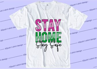corona covid-19 t shirt design graphic, vector, illustration stay home stay safe lettering typography