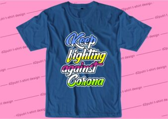 corona covid-19 t shirt design graphic, vector, illustration keep fighting against corona lettering typography