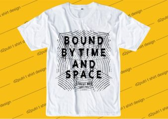 inspiration quotes t shirt design graphic, vector, illustration bound by time and space lettering typography