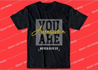 motivational quotes t shirt design graphic, vector, illustration you are awesome never give up lettering typography