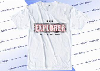 t shirt design graphic, vector, illustration true explorer my life my adventure lettering typography