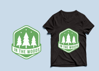 In the Woods – adventure tshirt designs , mountain tshirt designs , camping tshirt designs , adventure svg bundle, camping svg , mountain eps – commercial use