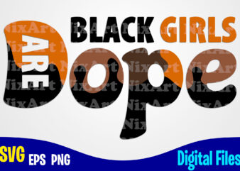 Black Girls are Dope, Dope svg, Black Girl svg, Melanin, Funny Dope design svg eps, png files for cutting machines and print t shirt designs for sale t-shirt design png