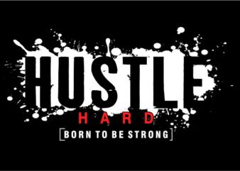 HUSTLE HARD born to be strong motivation quotes svg file t shirt design graphic, vector, illustration motivational inspiration lettering typography