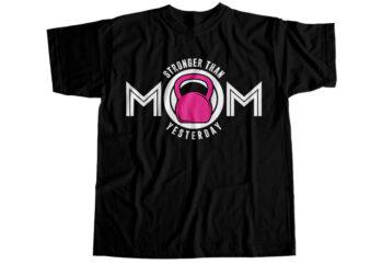 Mom stronger than yesterday T-Shirt Design