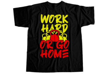 Work hard or go home T-Shirt Design
