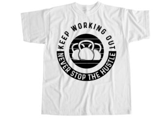Keep working out never stop the hustle T-Shirt Design