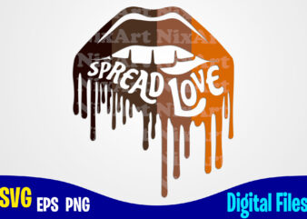Spread Love, Lips, lipstick, Kiss, Dripping Lips, Melanin, Lgbt, Funny Lips design svg eps, png files for cutting machines and print t shirt designs for sale t-shirt design png