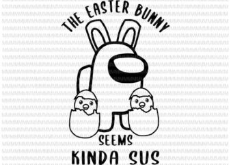 Easter day svg, Easter Bunny A.mong Us Svg, The Easter Bunny Svg, Seems Kinda Sus Svg, Bunny Easter Day Svg, Rabbit Easter day svg