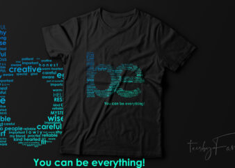 Be., You can be everything t shirt template