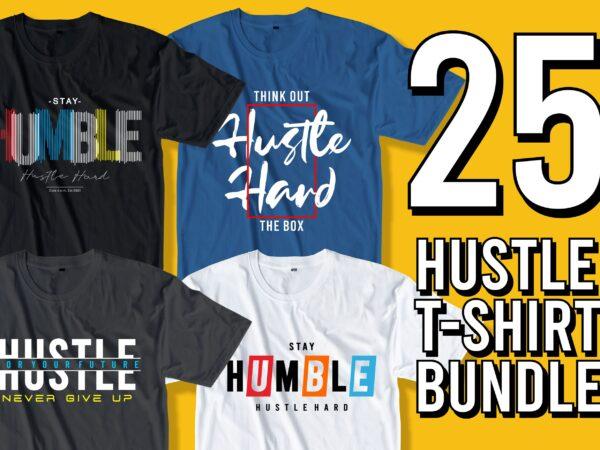 hustle t shirt design bundle graphic, vector, illustration inspirational motivational hustle quotes, hustle slogans lettering typography