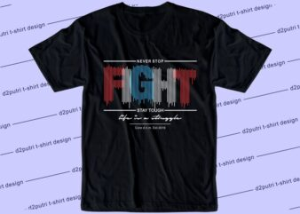 motivational quotes t shirt design graphic, vector, illustration never stop fight stay tough life is a struggle lettering typography