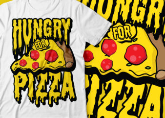 Hungry for pizza   foodie t-shirt design