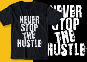 never stop the hustle quote t shirt design graphic, vector, illustration inspirational motivational lettering typography
