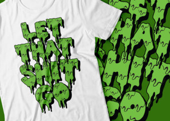 let that shit go zombie text style t-shirt design | drip green tee design