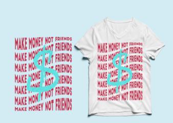 make money not friends – t-shirt