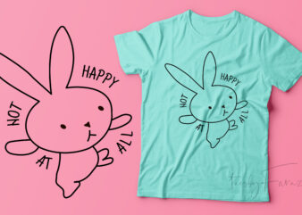 Not Happy At All Bunny t shirt design for sale