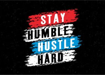 stay hustle stay humble t shirt design graphic, vector, illustration inspiration motivation lettering typography