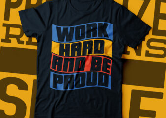 work hard and be proud typography t-shirt design | typography design