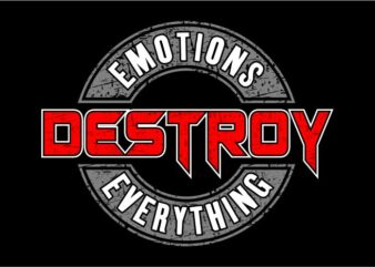 emotions destroy everything message quote t shirt design graphic, vector, illustration inspiration motivational lettering typography