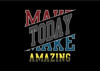 make today amazing quote t shirt design graphic, vector, illustration inspiration motivational lettering typography
