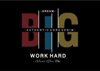 dream big work hard motivational quote t shirt design graphic, vector, illustration inspiration motivational lettering typography