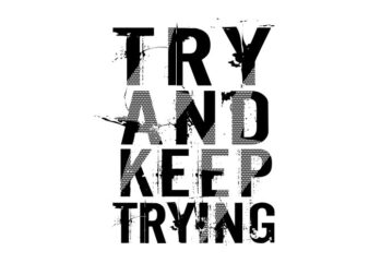 try and keep trying t shirt design graphic, vector, illustration inspiration motivational lettering typography