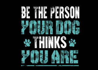be the person your dog think you are