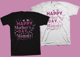 Happy mother's day t shirt design, mommy shirt design, mom t shirt design, mom typography, mom life, mothers day t shirt design for sale