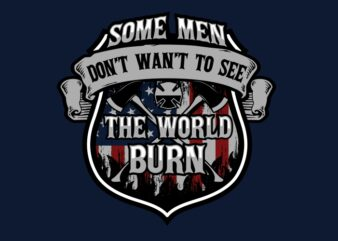 Some Men Dont Want to See the World Burn