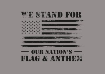 We stand for our nation's flag and Anthem