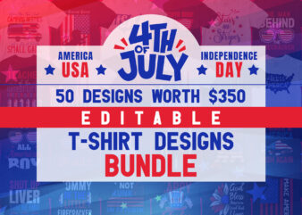 50 Editable 4th of July USA American Independence Day T-shirt Designs Bundle
