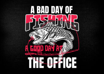 A bad day of fishing a good day at the office t-shirt design for fisherman.