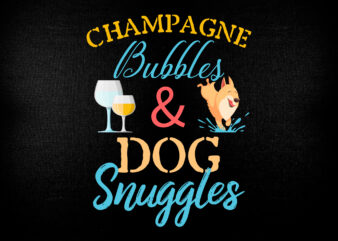Champagne Bubbles & Dog Snuggles Best Things Editable T-Shirt Design.