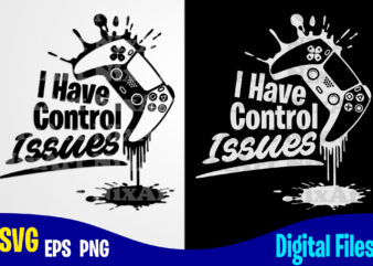 I Have Control Issues, Playstation Gamepad, Funny Playstation Gamer design svg eps, png files for cutting machines and print t shirt designs for sale t-shirt design png