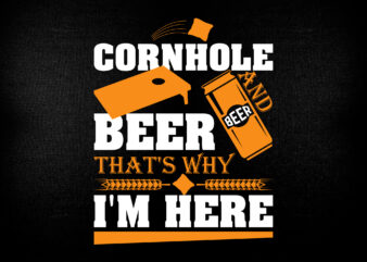 Cornhole And Beer That's why i'm here editable t shirt design
