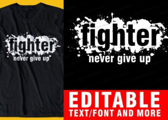 fighter never give up QUOTE t shirt design graphic, vector, illustration INSPIRATIONAL motivational slogans lettering typography