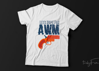 Lets hope for AWM t shirt design for sale.