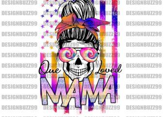 One Loved Mama. Messy Bun skull, bad ass Mom, Mama of both, Mom of Chaos, Tough Love, Hot Mess Mama, download, sublimation, PNG