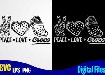 Peace Love Crocs, Crocs, crocs svg, Funny Crocs design svg eps, png files for cutting machines and print t shirt designs for sale t-shirt design png