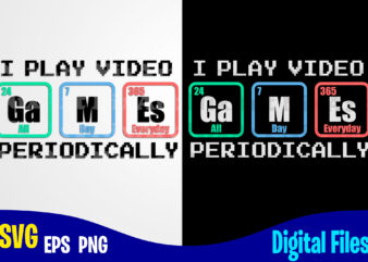 I Play Video Games Periodically, Periodic table, Funny Gamer design svg eps, png files for cutting machines and print t shirt designs for sale t-shirt design png
