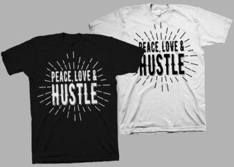 Peace, Love and Hustle – Hustle svg – Hustle png – Peace t shirt design – Love t shirt design – Hustle t shirt design for download