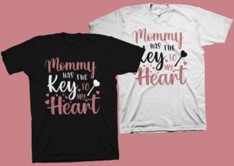 Mommy Has The Key To My Heart t shirt design – Mom t shirt design – Mommy shirt – Cute phrase for mother's day t shirt design download